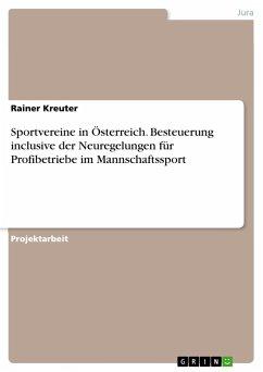 Sportvereine in Österreich. Besteuerung inclusive der Neuregelungen für Profibetriebe im Mannschaftssport