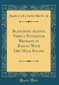 Bleaching Agents Versus Potassium Bromate in Baking With Dry Milk Solids (Classic Reprint)