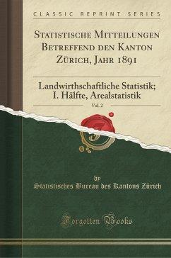 Statistische Mitteilungen Betreffend den Kanton Zürich, Jahr 1891, Vol. 2 - Zürich, Statistisches Bureau des Kanton