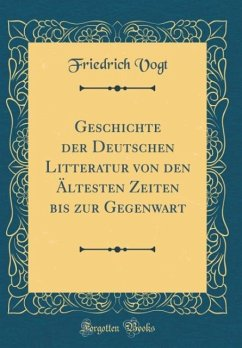 Geschichte der Deutschen Litteratur von den Ältesten Zeiten bis zur Gegenwart (Classic Reprint)