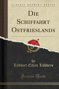 Die Schiffahrt Ostfrieslands (Classic Reprint)