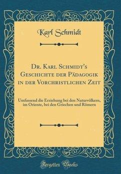Dr. Karl Schmidt's Geschichte der Pädagogik in der Vorchristlichen Zeit