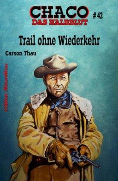Chaco #42: Trail ohne Wiederkehr (eBook, ePUB)