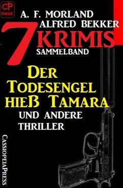 Sammelband 7 Krimis: Der Todesengel hieß Tamara...