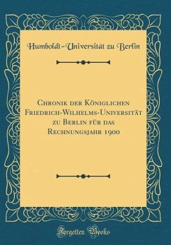 Chronik der Königlichen Friedrich-Wilhelms-Universität zu Berlin für das Rechnungsjahr 1900 (Classic Reprint)