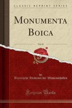 Monumenta Boica, Vol. 19 (Classic Reprint) - Wissenschaften, Bayerische Akademie Der