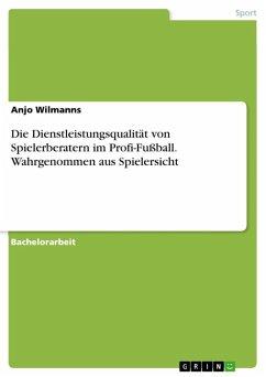 Die Dienstleistungsqualität von Spielerberatern im Profi-Fußball. Wahrgenommen aus Spielersicht (eBook, ePUB)