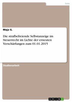 Die strafbefreiende Selbstanzeige im Steuerrecht im Lichte der erneuten Verschärfungen zum 01.01.2015 (eBook, ePUB)