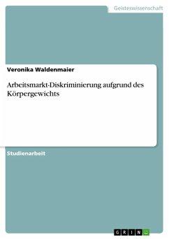 Arbeitsmarkt-Diskriminierung aufgrund des Körpergewichts (eBook, ePUB)