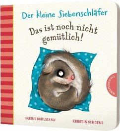 Der kleine Siebenschläfer: Das ist noch nicht gemütlich! - Bohlmann, Sabine; Schoene, Kerstin