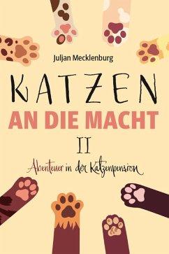 Katzen an die Macht II (eBook, ePUB) - Mecklenburg, Juljan