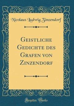 Geistliche Gedichte des Grafen von Zinzendorf (Classic Reprint)