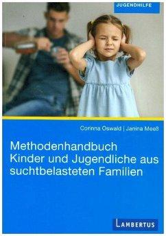 Methodenhandbuch Kinder und Jugendliche aus suchtbelasteten Familien - Oswald, Corinna; Meeß, Janina