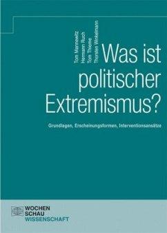 Was ist politischer Extremismus? - Mannewitz, Tom; Ruch, Hermann; Thieme, Tom; Winkelmann, Thorsten