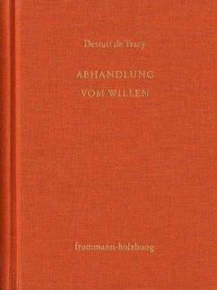 Antoine Louis Claude Destutt de Tracy: Grundzüge einer Ideenlehre / Band IV-V: Abhandlung vom Willen und von seinen Ausw - Destutt de Tracy, Antoine L. Cl.