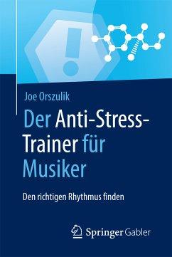 Der Anti-Stress-Trainer für Musiker (eBook, PDF) - Orszulik, Joe