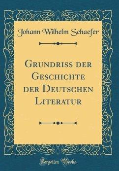 Grundriss der Geschichte der Deutschen Literatur (Classic Reprint)