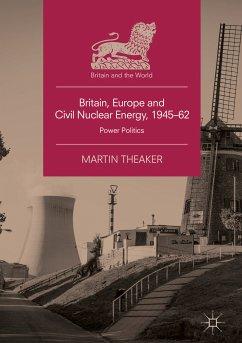 Britain, Europe and Civil Nuclear Energy, 1945-62 (eBook, PDF) - Theaker, Martin