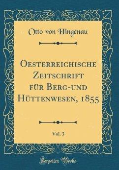 Oesterreichische Zeitschrift für Berg-und Hüttenwesen, 1855, Vol. 3 (Classic Reprint)