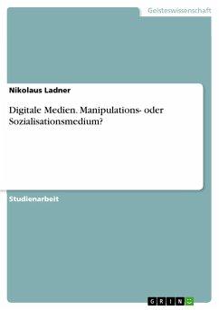 Digitale Medien. Manipulations- oder Sozialisationsmedium?