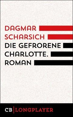Die gefrorene Charlotte (eBook, ePUB) - Scharsich, Dagmar