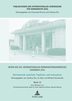 Akten des XIII. Internationalen Germanistenkongresses Shanghai 2015 - Germanistik zwischen Tradition und Innovation - Zhu, Jianhua;Zhao, Jin;Szurawitzki, Michael