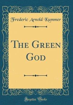 The Green God (Classic Reprint)