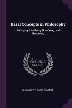 Basal Concepts in Philosophy: An Inquiry Into Being, Non-Being, and Becoming