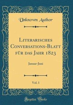 Literarisches Conversations-Blatt für das Jahr 1823, Vol. 1