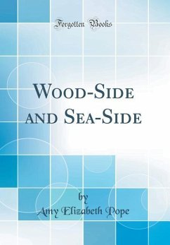 Wood-Side and Sea-Side (Classic Reprint)