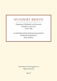 Hundert Briefe - Hauptmann Neidhardt von Gneisenau schreibt an seine Frau 1796-1806   Band I