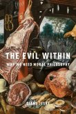 The Evil Within: Why We Need Moral Philosophy
