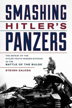 Smashing Hitler's Panzers: The Defeat of the Hitler Youth Panzer Division in the Battle of the Bulge - Zaloga, Steven