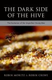 The Dark Side of the Hive: The Evolution of the Imperfect Honeybee
