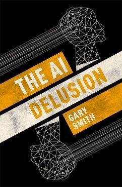 The AI Delusion - Smith, Gary (Fletcher Jones Professor of Economics, Fletcher Jones P