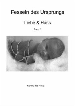 Fesseln des Ursprungs - Liebe & Hass - Karl, Elke