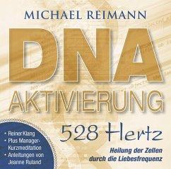 DNA-AKTIVIERUNG [528 Hertz], 1 Audio-CD - Reimann, Michael