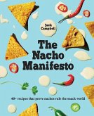 The Nacho Manifesto: 40+ Recipes That Prove Nachos Rule the Snack World