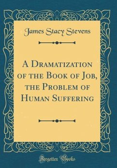 A Dramatization of the Book of Job, the Problem of Human Suffering (Classic Reprint)
