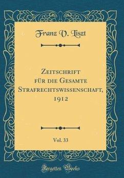 Zeitschrift für die Gesamte Strafrechtswissenschaft, 1912, Vol. 33 (Classic Reprint)