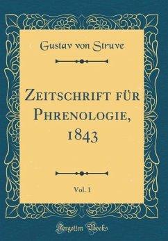Zeitschrift für Phrenologie, 1843, Vol. 1 (Classic Reprint)