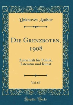 Die Grenzboten, 1908, Vol. 67 - Author, Unknown