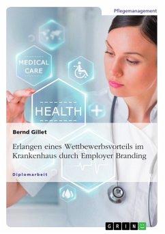 Erlangen eines Wettbewerbsvorteils im Krankenhaus durch Employer Branding (eBook, PDF)