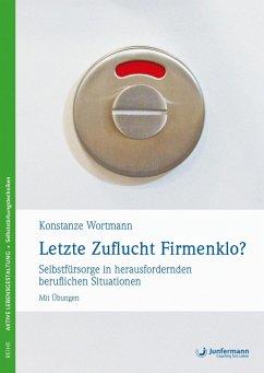Letzte Zuflucht Firmenklo? (eBook, PDF) - Wortmann, Konstanze