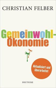 Die Gemeinwohl-Ökonomie (eBook, ePUB) - Felber, Christian