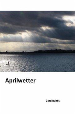 Aprilwetter - Baltes, Gerd
