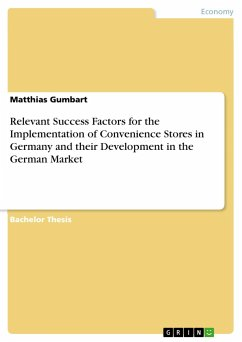 Relevant Success Factors for the Implementation of Convenience Stores in Germany and their Development in the German Market - Gumbart, Matthias