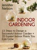 Indoor Gardening:15 Steps to Design a Successful Indoor Garden + 20 Easiest Indoor Plants You Can Grow (eBook, ePUB)