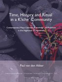 Time, History and Ritual in a K'Iche' Community: Contemporary Maya Calendar Knowledge and Practices in the Highlands of Guatemala