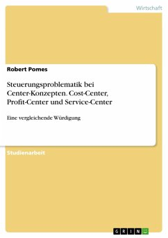 Steuerungsproblematik bei Center-Konzepten. Cost-Center, Profit-Center und Service-Center (eBook, PDF)